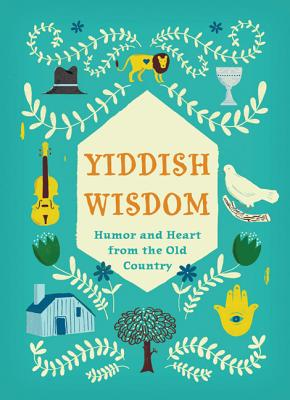 Yiddish Wisdom By Chronicle Books (COR)/ Neal, Christopher Silas (ILT)/ Meltzer, Rae (TRN)